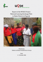 REPORT OF THE WOGE PROJECT NATIONAL LEARNING EXCHANGE VISIT TO RAKAI DISTRICT IN UGANDA