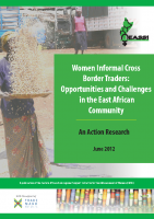 WOMEN INFORMAL CROSS BORDER TRADERS-OPPORTUNITIES AND CHALLENGES IN THE EAC ACTION RESEARCH 2012